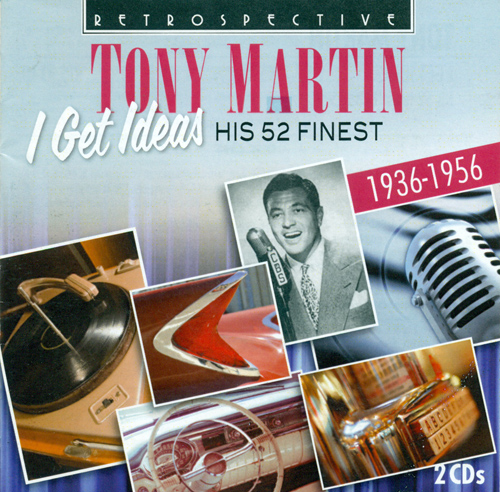 MARTIN, Tony: I Get Ideas (1936-1956)