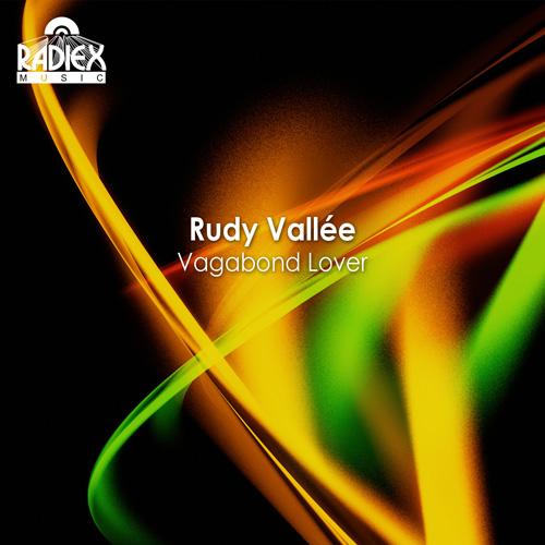 VALLEE, Rudy: Vagabond Lover (1929-1937)