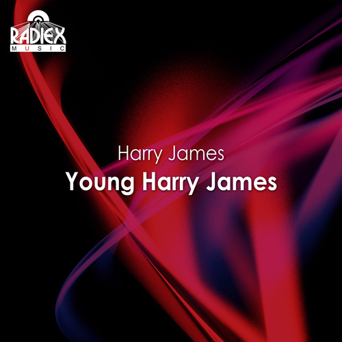 JAMES, Harry: Harry James featuring Frank Sinatra, Benny Goodman, Ben Pollack and Teddy Wilson (1936-1939)