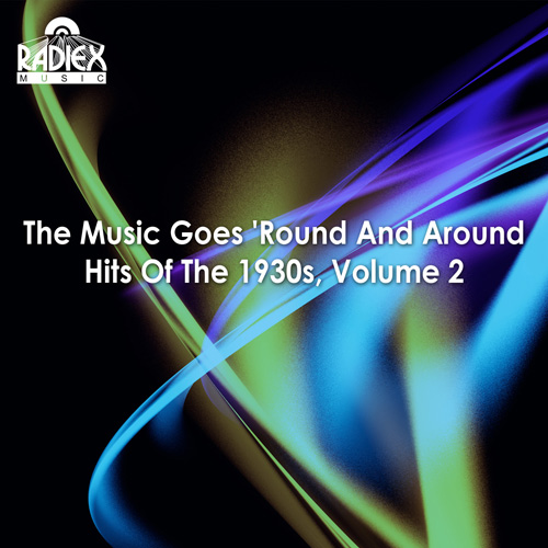 HITS OF THE 1930s, Vol. 2 - The Music Goes 'Round and 'Round (1935-1939)