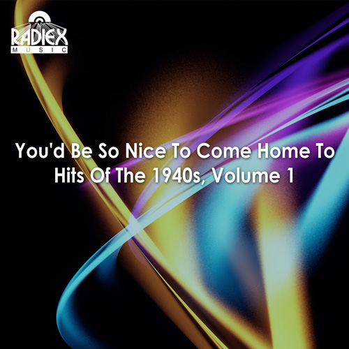HITS OF THE 1940s, Vol. 1 - You'd be so nice to come home to (1940-1944)