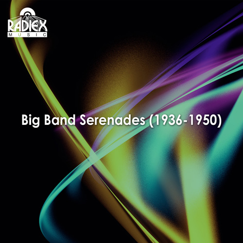 BIG BAND SERENADES (1936-1950)