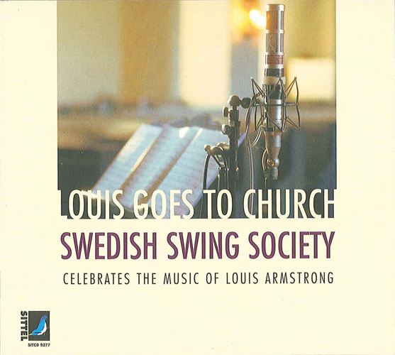 SWEDISH SWING SOCIETY: Louis Goes To Church (Swedish Swing Society Celebrates the Music of Louis Armstrong)