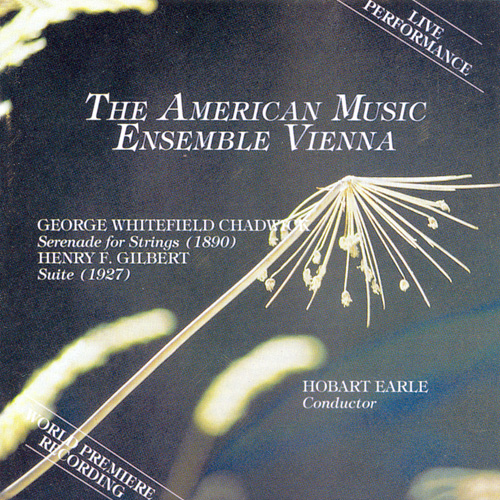 GILBERT, H.: Suite / CHADWICK: Serenade in F major (American Music Ensemble, Vienna)